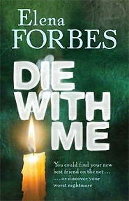 Discover more about Die With Me by Elena Forbes